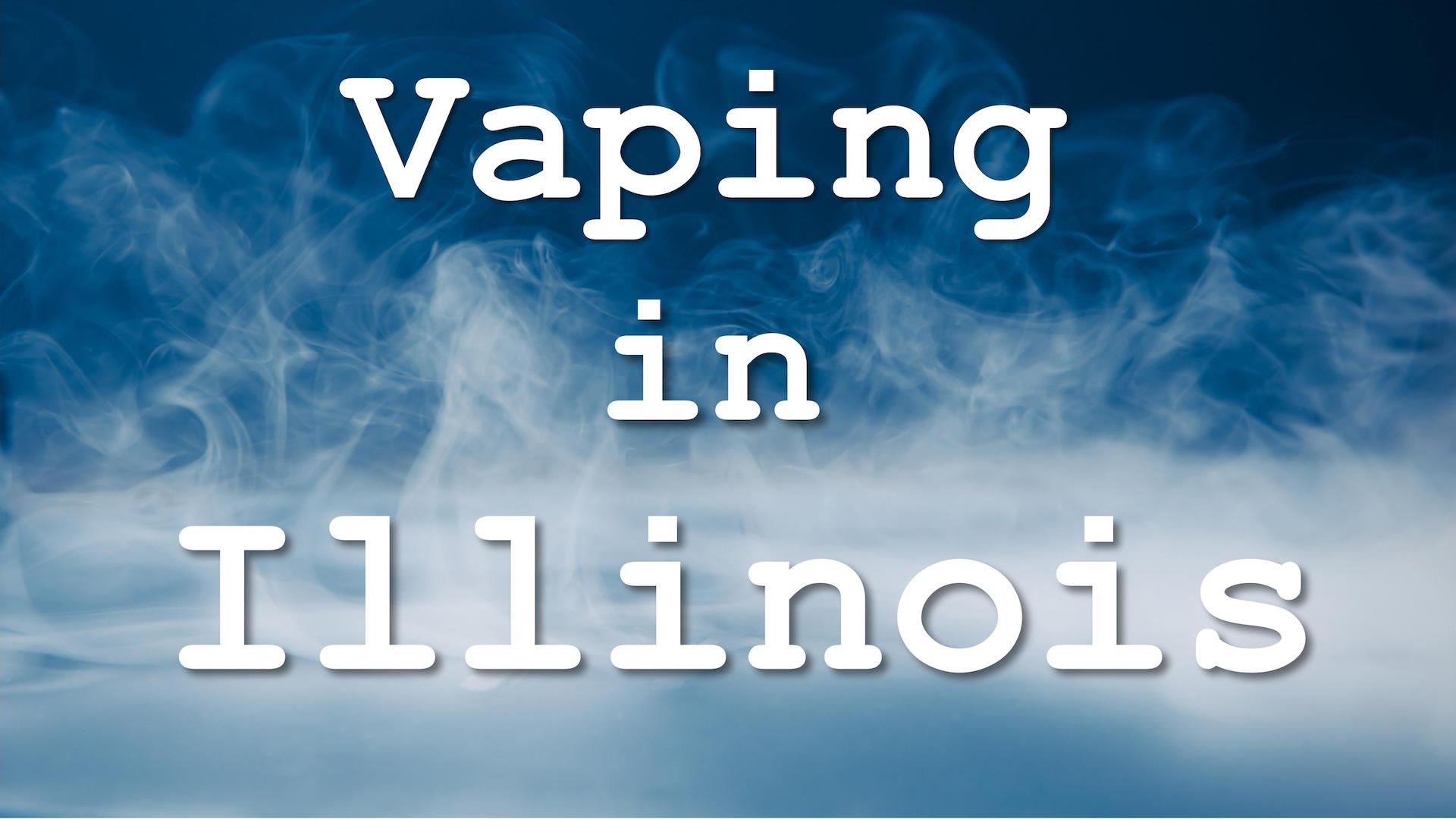, List of Illinois Vaping Laws