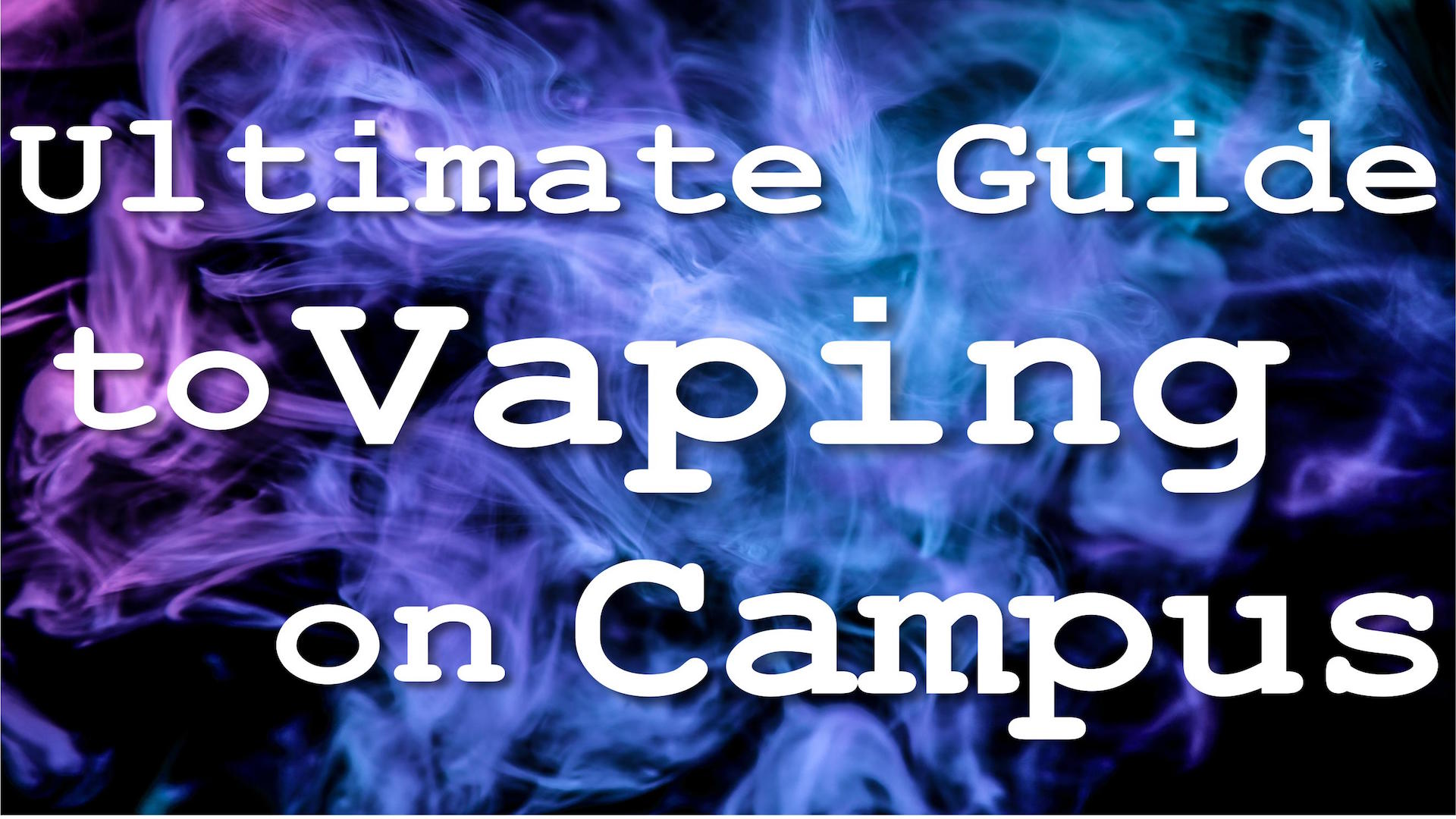 , Guide to Vaping On Campus